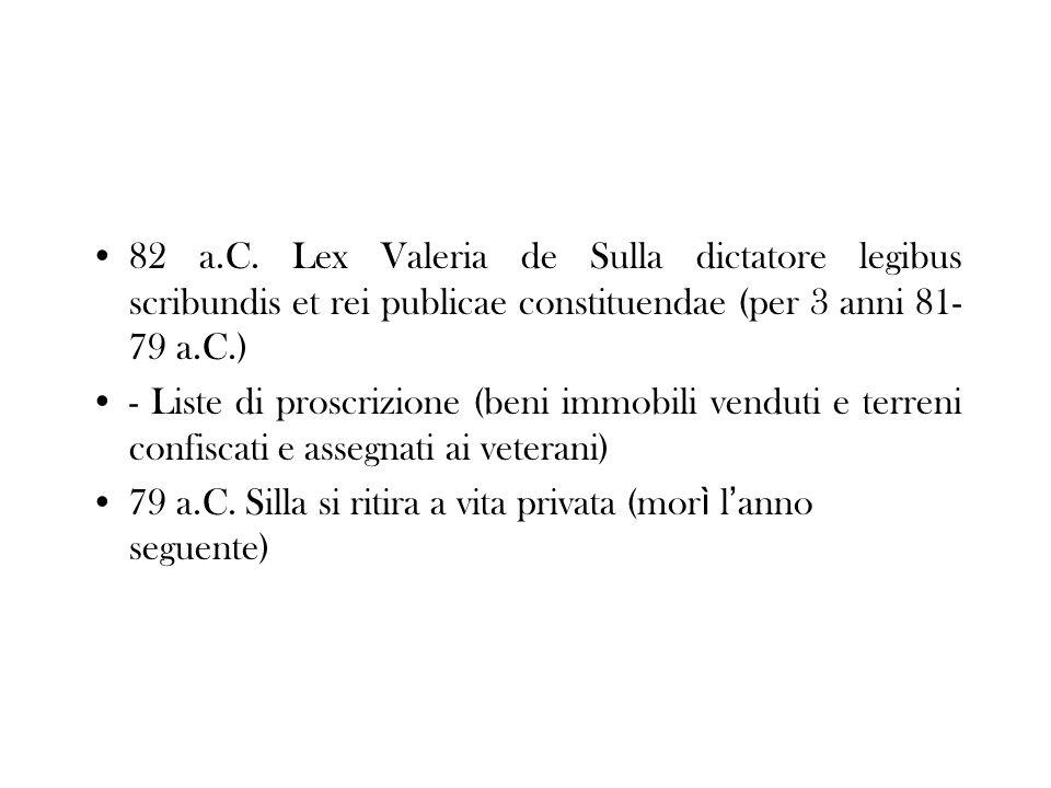 82 a.C. Lex Valeria de Sulla dictatore legibus scribundis et rei publicae constituendae (per 3 anni 81-79 a.C.)