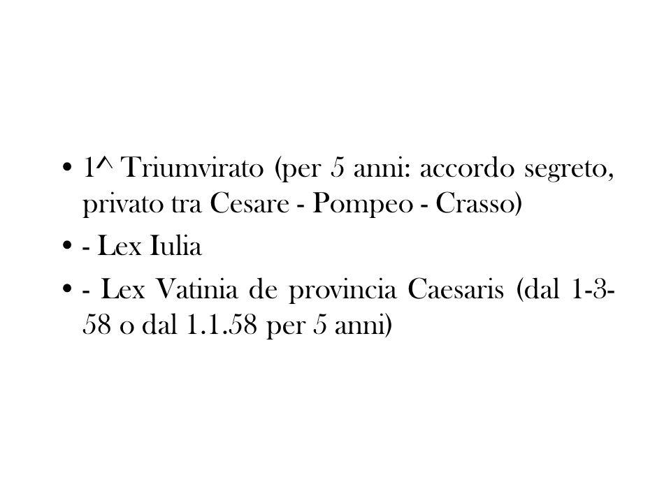 1^ Triumvirato (per 5 anni: accordo segreto, privato tra Cesare - Pompeo - Crasso)
