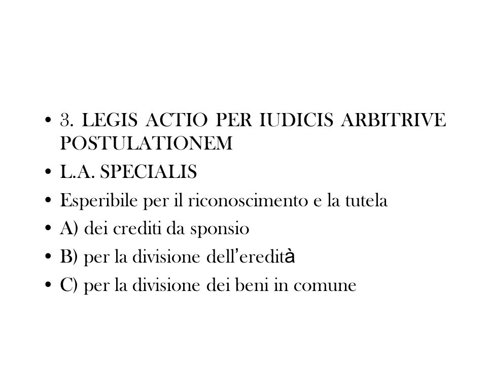 3. LEGIS ACTIO PER IUDICIS ARBITRIVE POSTULATIONEM