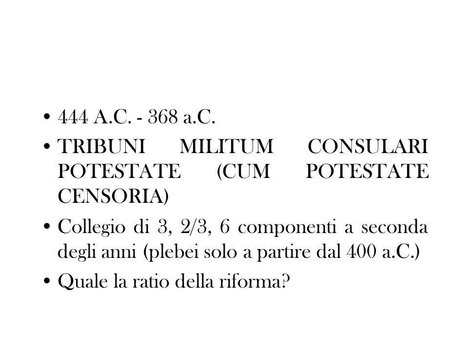444 A.C. - 368 a.C. TRIBUNI MILITUM CONSULARI POTESTATE (CUM POTESTATE CENSORIA)