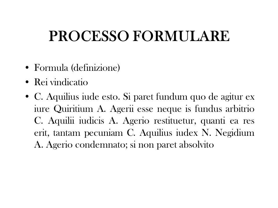PROCESSO FORMULARE Formula (definizione) Rei vindicatio