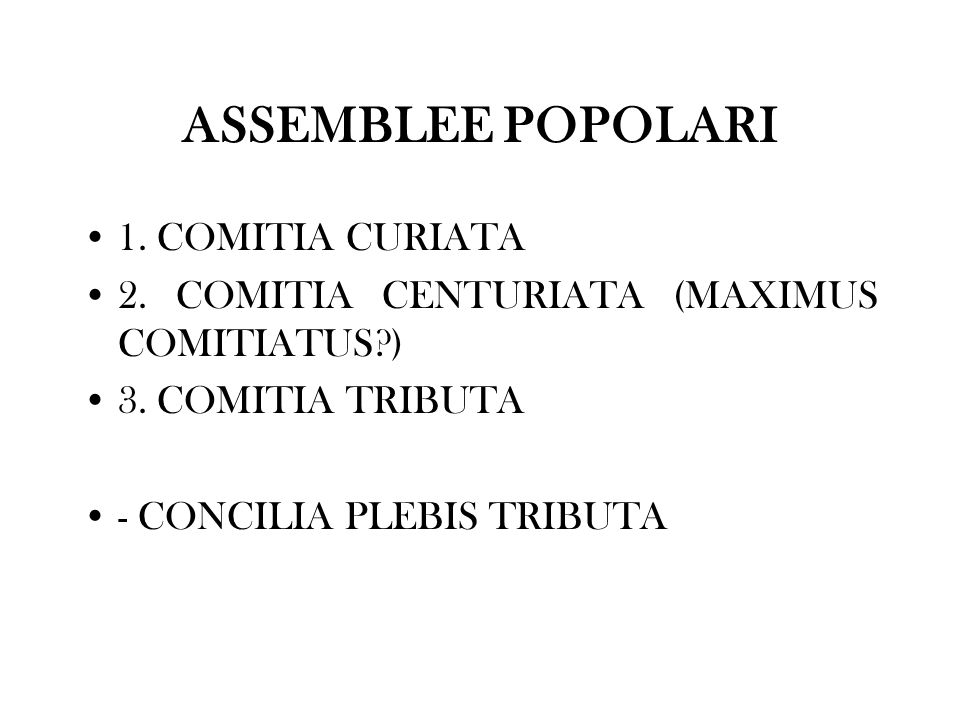 ASSEMBLEE POPOLARI 1. COMITIA CURIATA
