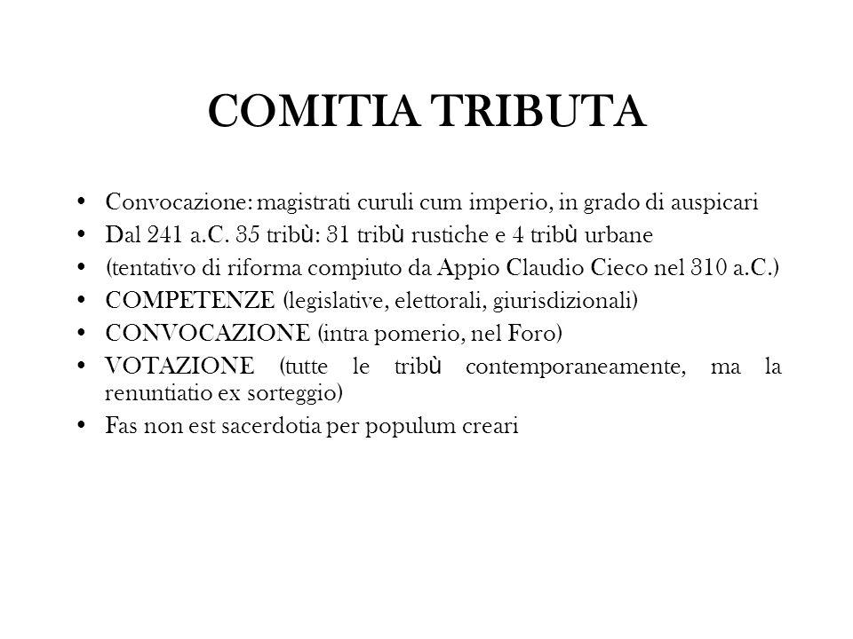 COMITIA TRIBUTA Convocazione: magistrati curuli cum imperio, in grado di auspicari. Dal 241 a.C. 35 tribù: 31 tribù rustiche e 4 tribù urbane.