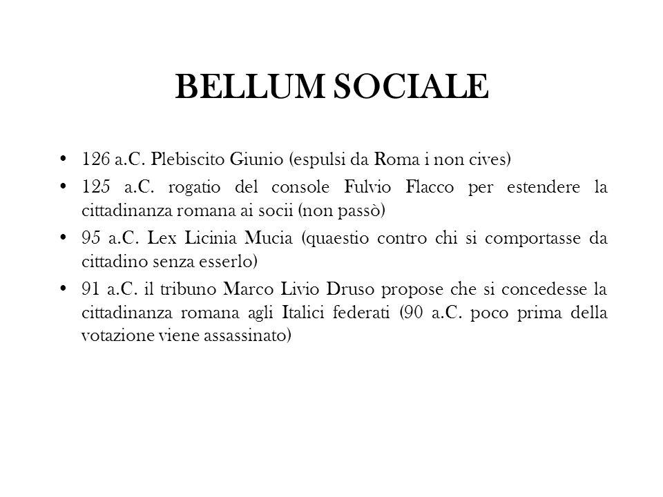 BELLUM SOCIALE 126 a.C. Plebiscito Giunio (espulsi da Roma i non cives)