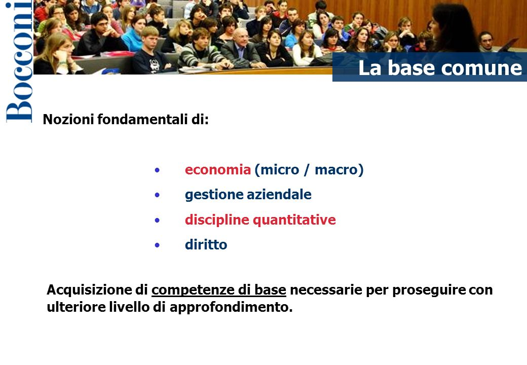 La base comune Nozioni fondamentali di: economia (micro / macro)