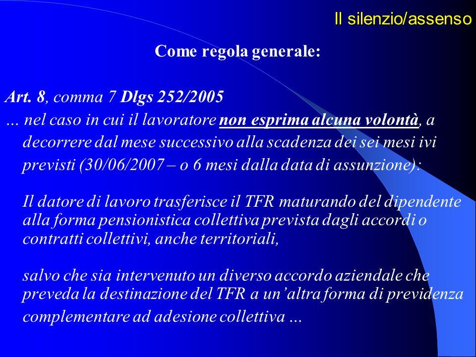 Il silenzio/assensoCome regola generale: Art. 8, comma 7 Dlgs 252/2005. … nel caso in cui il lavoratore non esprima alcuna volontà, a.