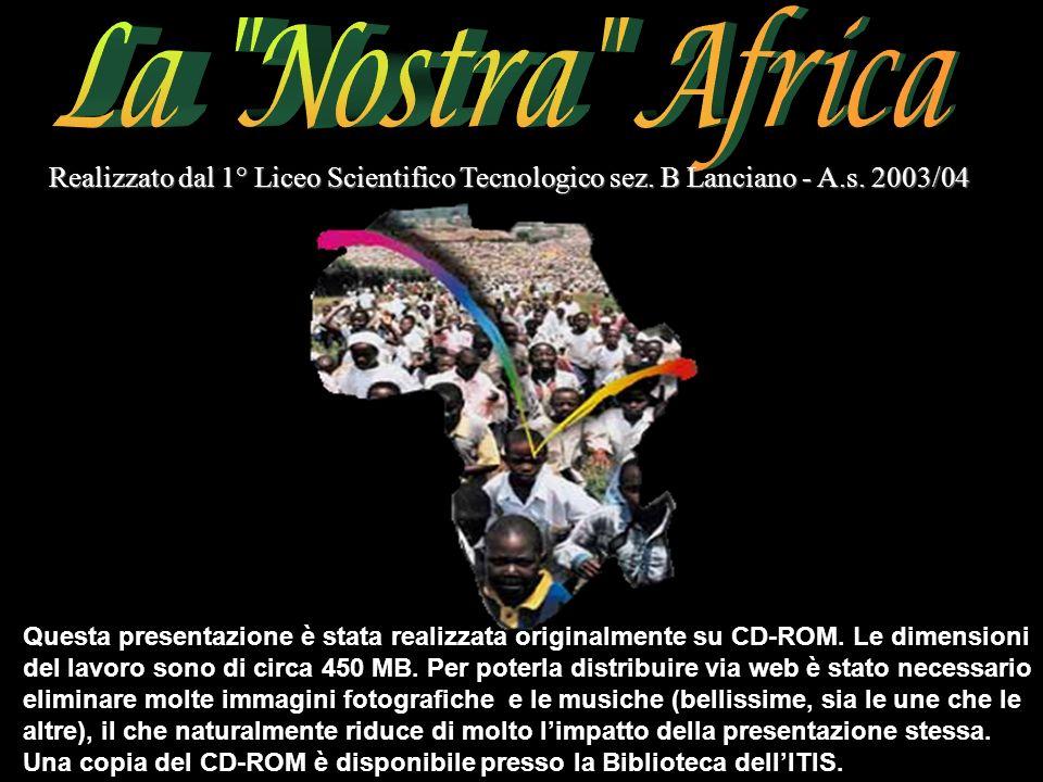 La Nostra Africa Realizzato dal 1° Liceo Scientifico Tecnologico sez. B Lanciano - A.s. 2003/04.