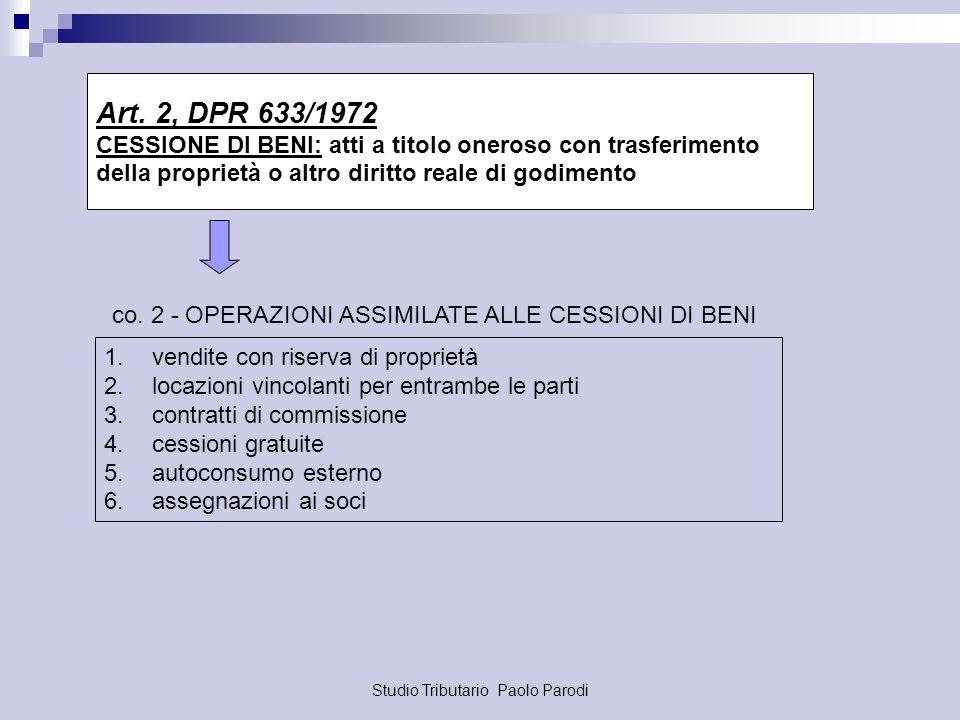 Art. 2, DPR 633/1972 CESSIONE DI BENI: atti a titolo oneroso con trasferimento. della proprietà o altro diritto reale di godimento.