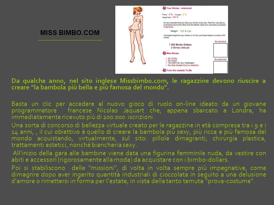 MISS BIMBO.COM Da qualche anno, nel sito inglese Missbimbo.com, le ragazzine devono riuscire a creare la bambola più bella e più famosa del mondo .