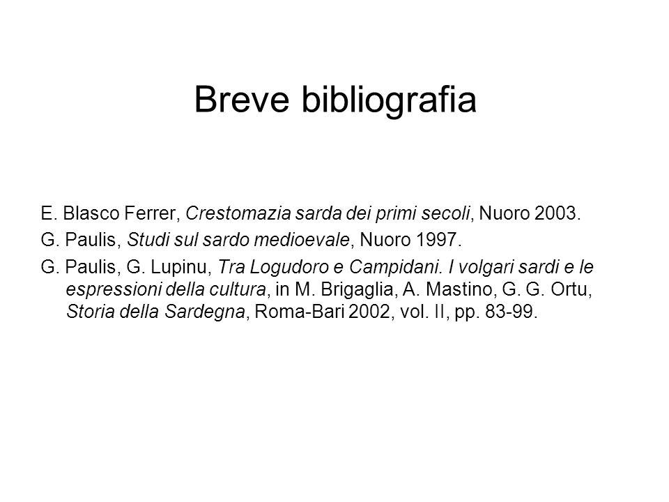 Breve bibliografia E. Blasco Ferrer, Crestomazia sarda dei primi secoli, Nuoro 2003. G. Paulis, Studi sul sardo medioevale, Nuoro 1997.