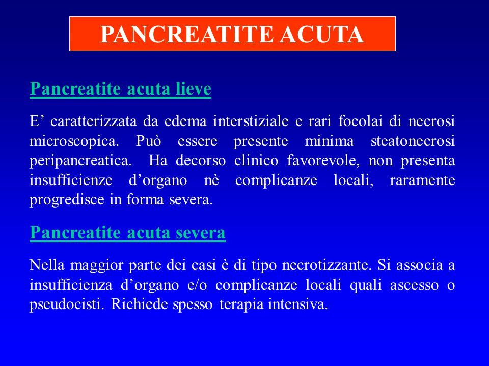 PANCREATITE ACUTA Pancreatite acuta lieve Pancreatite acuta severa
