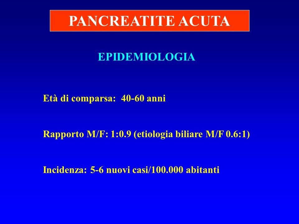 PANCREATITE ACUTA EPIDEMIOLOGIA Età di comparsa: 40-60 anni