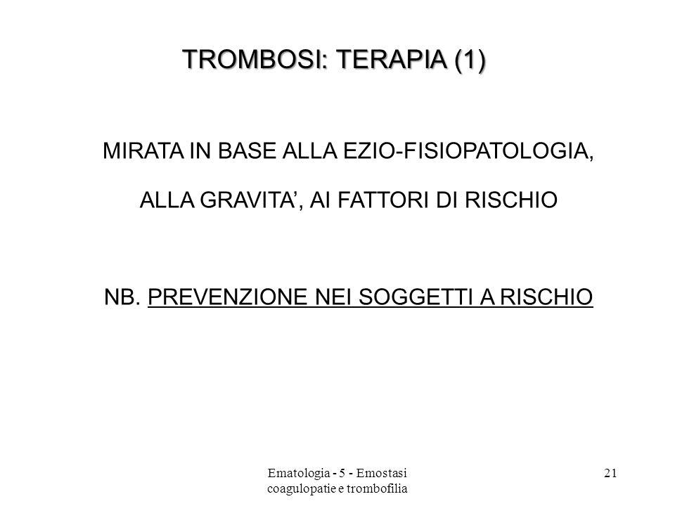 TROMBOSI: TERAPIA (1) MIRATA IN BASE ALLA EZIO-FISIOPATOLOGIA,