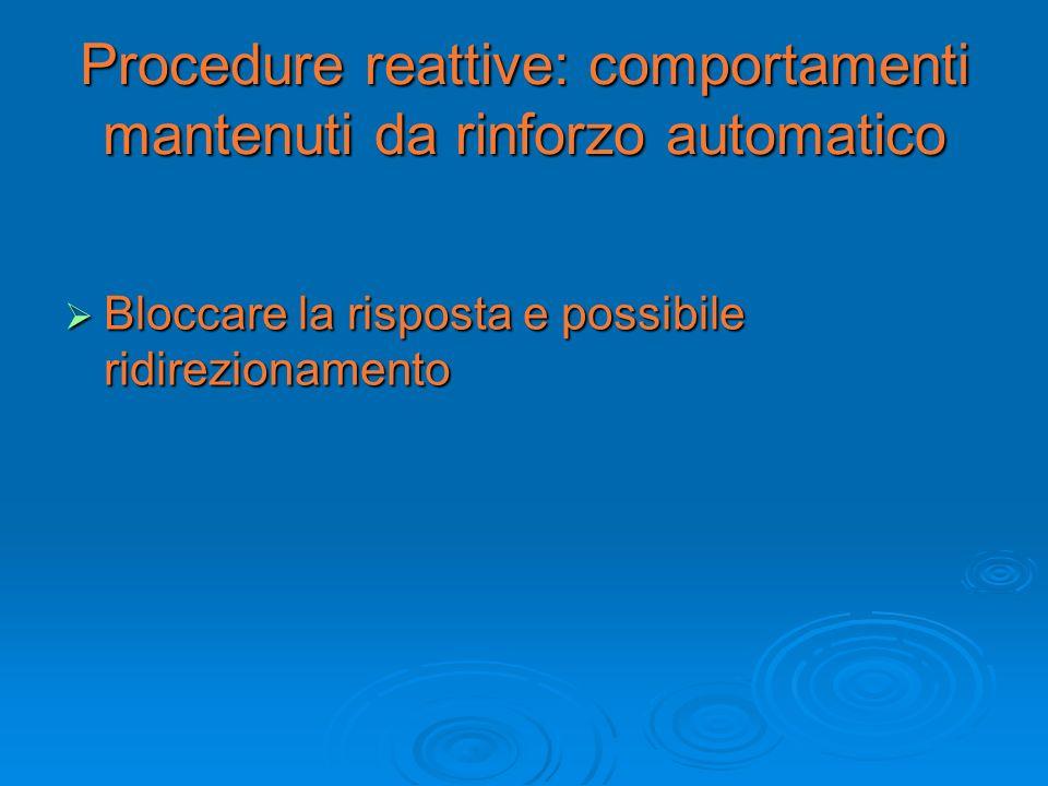 Procedure reattive: comportamenti mantenuti da rinforzo automatico