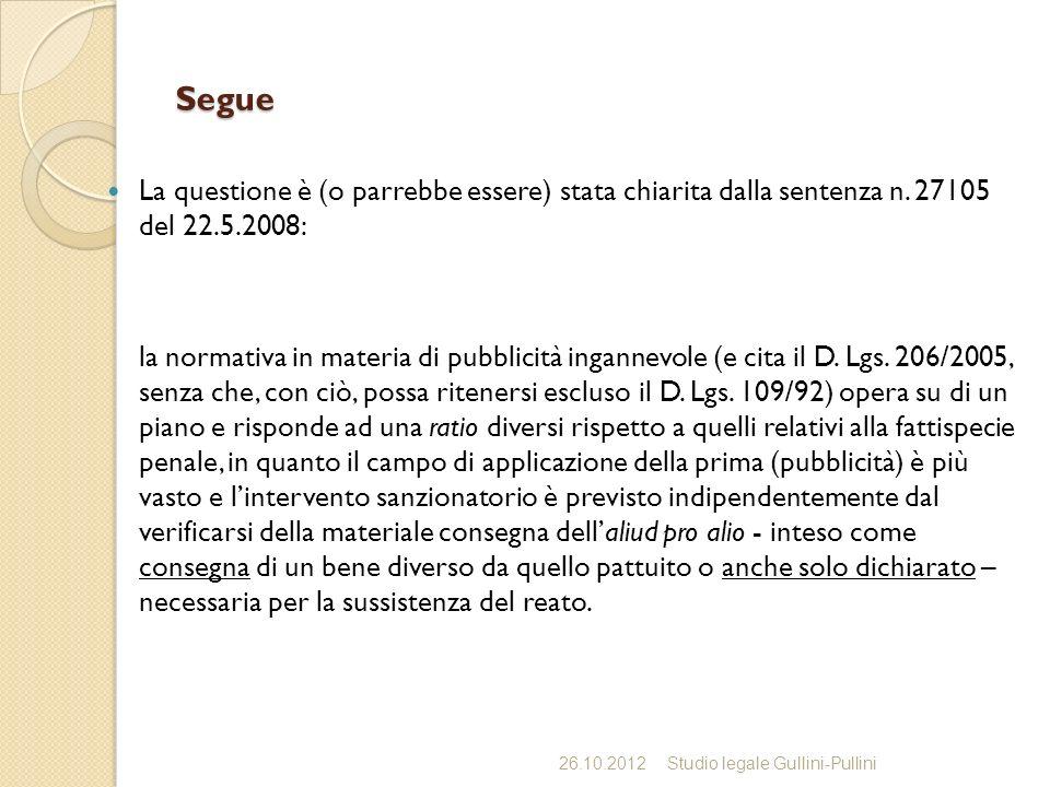 Segue La questione è (o parrebbe essere) stata chiarita dalla sentenza n. 27105 del 22.5.2008: