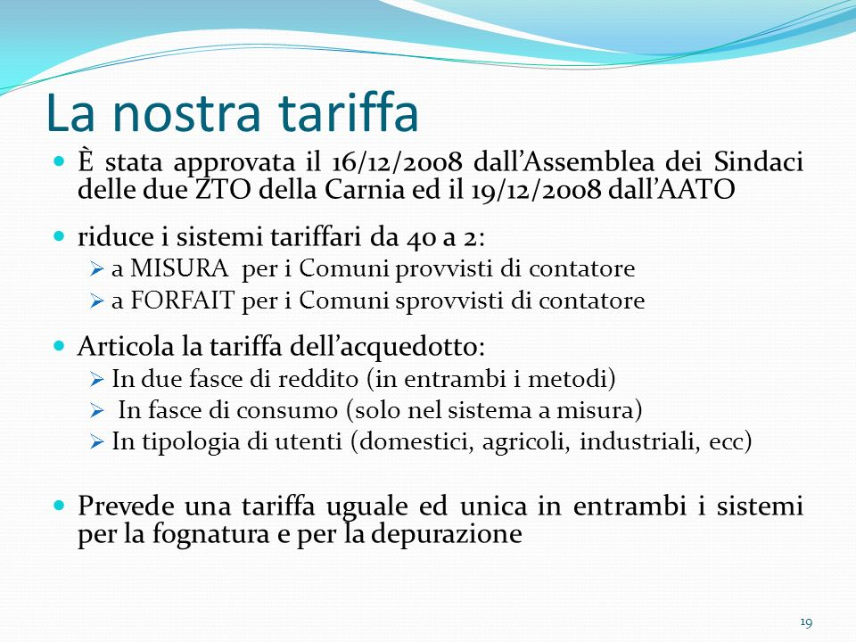 La nostra tariffa È stata approvata il 16/12/2008 dall'Assemblea dei Sindaci delle due ZTO della Carnia ed il 19/12/2008 dall'AATO.