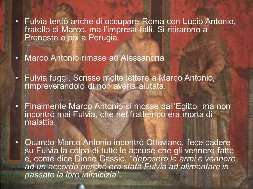 Fulvia tentò anche di occupare Roma con Lucio Antonio, fratello di Marco, ma l'impresa fallì. Si ritirarono a Preneste e poi a Perugia.