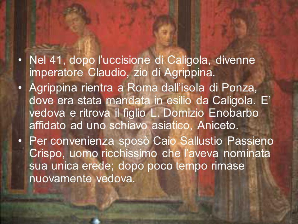 Nel 41, dopo l'uccisione di Caligola, divenne imperatore Claudio, zio di Agrippina.