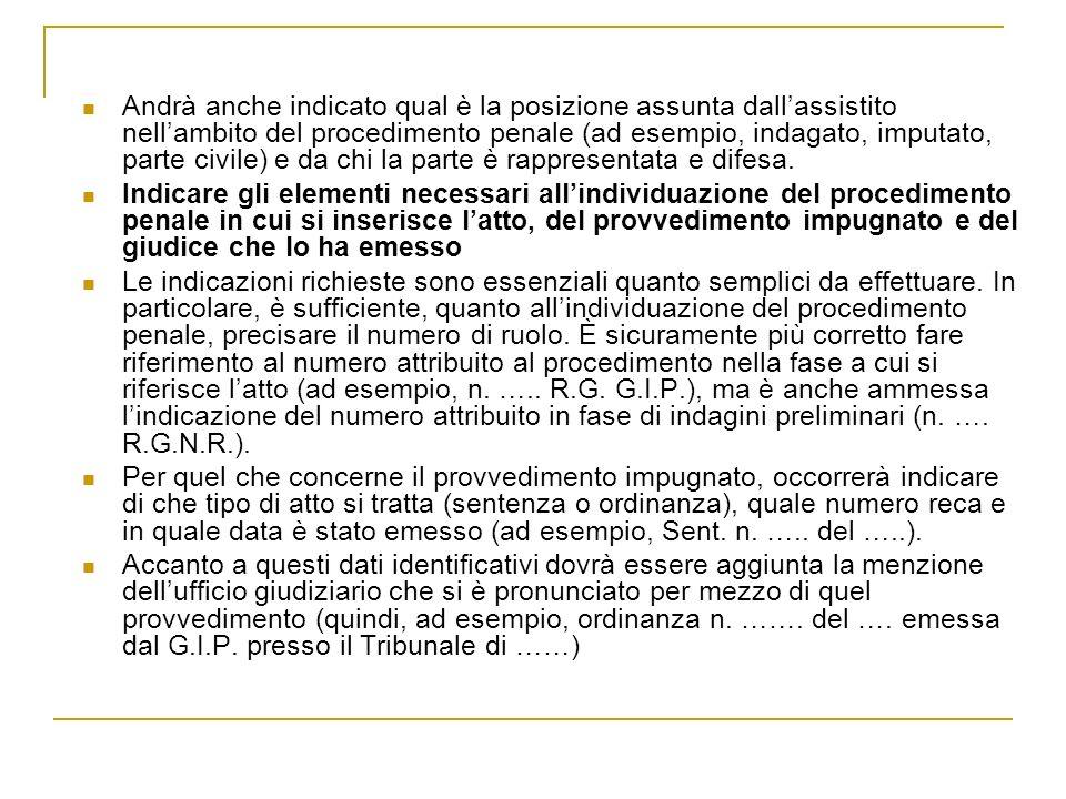 Andrà anche indicato qual è la posizione assunta dall'assistito nell'ambito del procedimento penale (ad esempio, indagato, imputato, parte civile) e da chi la parte è rappresentata e difesa.