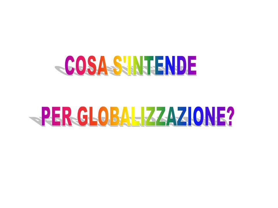 COSA S INTENDE PER GLOBALIZZAZIONE