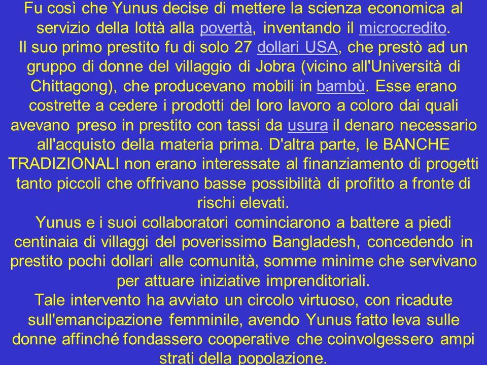 Fu così che Yunus decise di mettere la scienza economica al servizio della lottà alla povertà, inventando il microcredito.