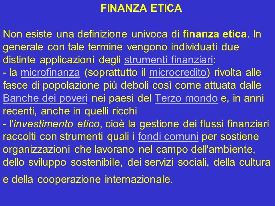FINANZA ETICA Non esiste una definizione univoca di finanza etica