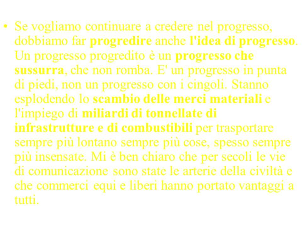 Se vogliamo continuare a credere nel progresso, dobbiamo far progredire anche l idea di progresso.