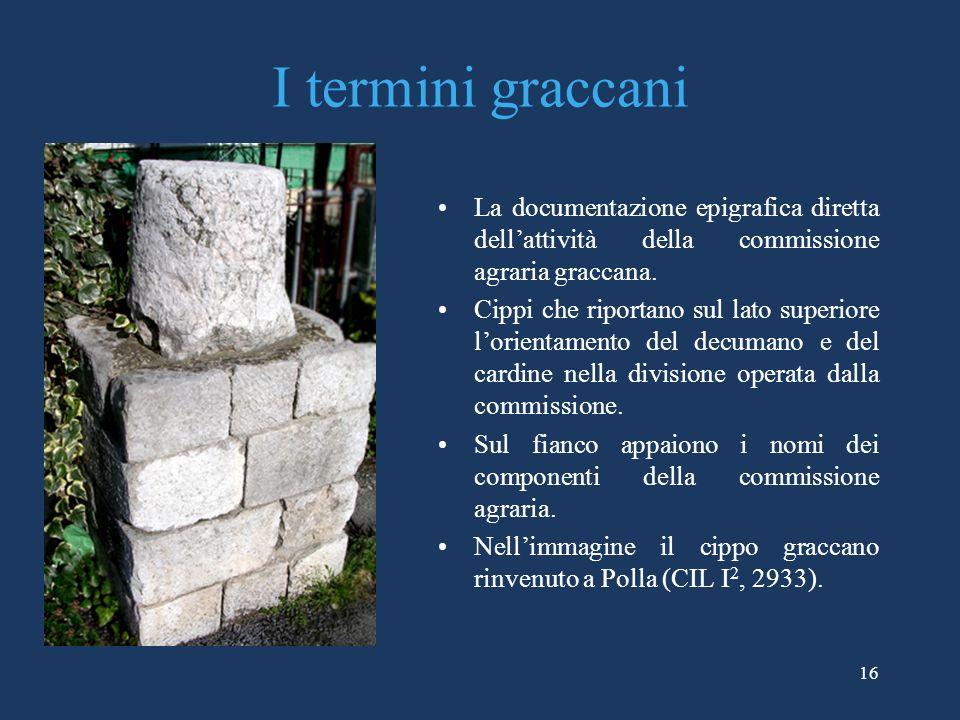 I termini graccani La documentazione epigrafica diretta dell'attività della commissione agraria graccana.