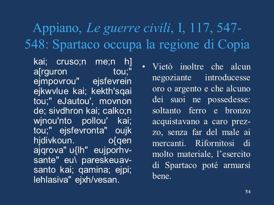 Appiano, Le guerre civili, I, 117, 547-548: Spartaco occupa la regione di Copia