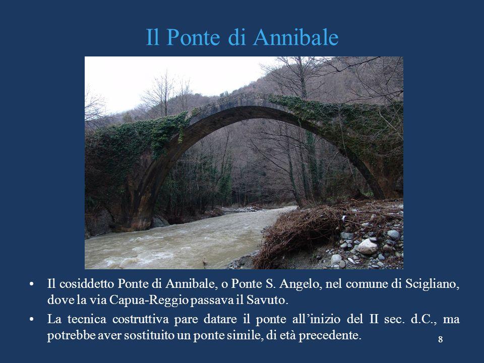 Il Ponte di Annibale Il cosiddetto Ponte di Annibale, o Ponte S. Angelo, nel comune di Scigliano, dove la via Capua-Reggio passava il Savuto.