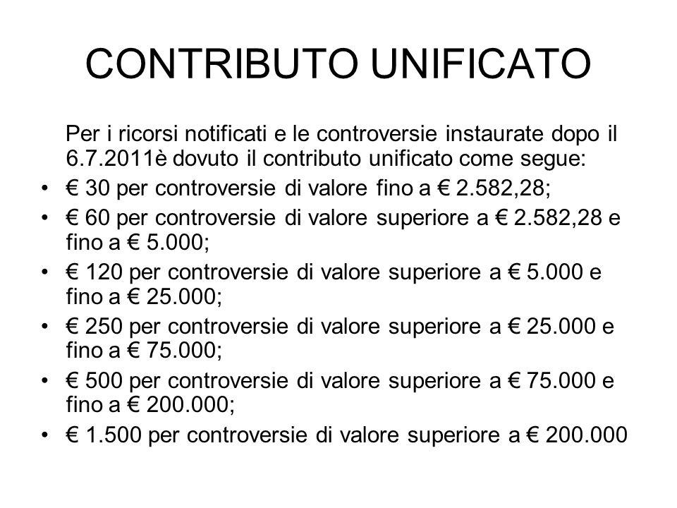 CONTRIBUTO UNIFICATO Per i ricorsi notificati e le controversie instaurate dopo il 6.7.2011è dovuto il contributo unificato come segue: