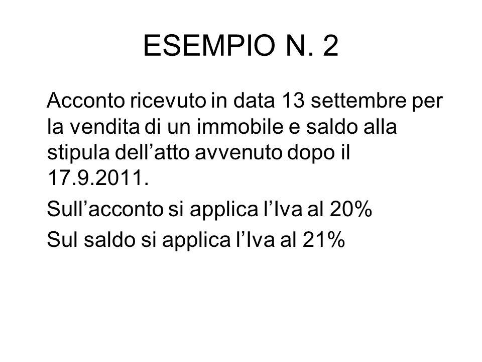ESEMPIO N. 2 Acconto ricevuto in data 13 settembre per la vendita di un immobile e saldo alla stipula dell'atto avvenuto dopo il 17.9.2011.