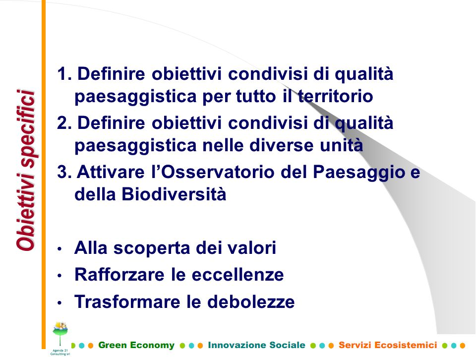 Obiettivi specifici 1. Definire obiettivi condivisi di qualità paesaggistica per tutto il territorio.