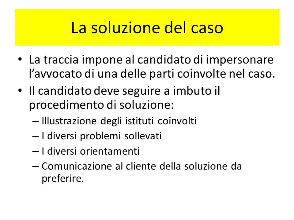 La soluzione del caso La traccia impone al candidato di impersonare l'avvocato di una delle parti coinvolte nel caso.
