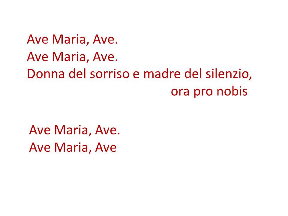 Ave Maria, Ave. Donna del sorriso e madre del silenzio, ora pro nobis.