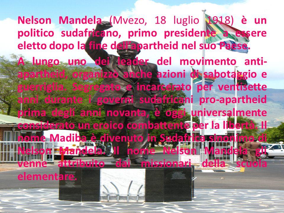 Nelson Mandela (Mvezo, 18 luglio 1918) è un politico sudafricano, primo presidente a essere eletto dopo la fine dell'apartheid nel suo Paese.