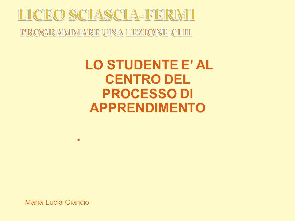 LO STUDENTE E' AL CENTRO DEL PROCESSO DI APPRENDIMENTO