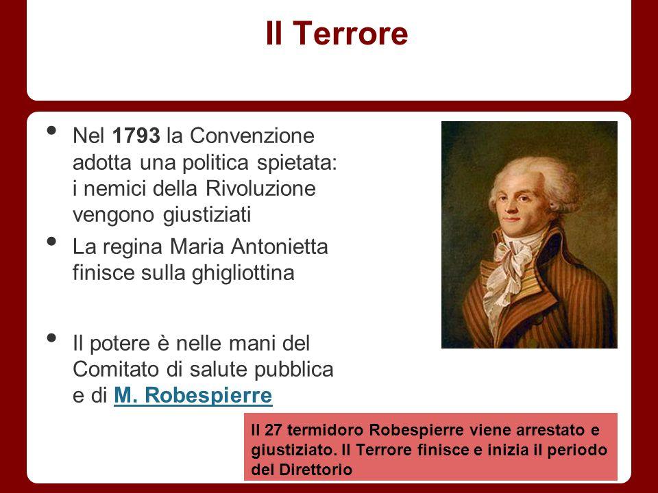 Il Terrore Nel 1793 la Convenzione adotta una politica spietata: i nemici della Rivoluzione vengono giustiziati.
