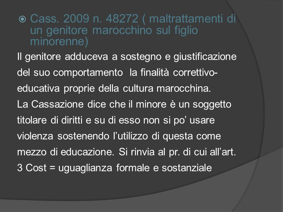 Cass. 2009 n. 48272 ( maltrattamenti di un genitore marocchino sul figlio minorenne)