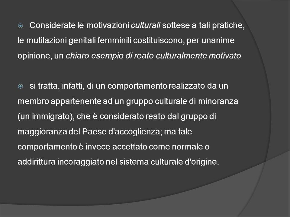 Considerate le motivazioni culturali sottese a tali pratiche, le mutilazioni genitali femminili costituiscono, per unanime opinione, un chiaro esempio di reato culturalmente motivato