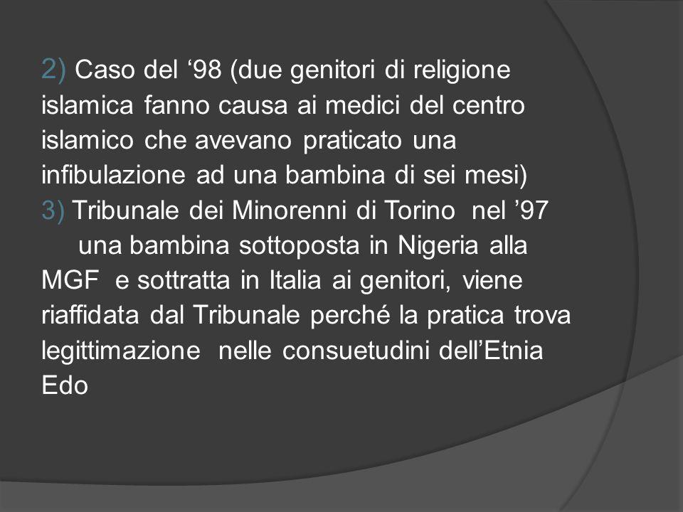2) Caso del '98 (due genitori di religione islamica fanno causa ai medici del centro islamico che avevano praticato una infibulazione ad una bambina di sei mesi)