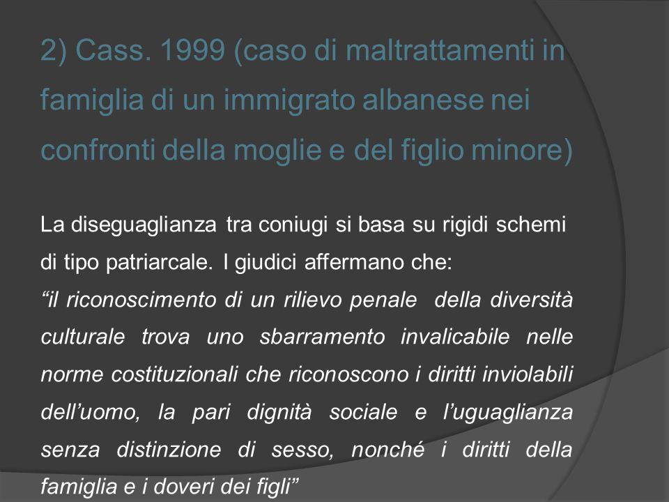 2) Cass. 1999 (caso di maltrattamenti in famiglia di un immigrato albanese nei confronti della moglie e del figlio minore)