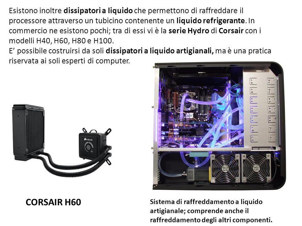 Esistono inoltre dissipatori a liquido che permettono di raffreddare il processore attraverso un tubicino contenente un liquido refrigerante. In commercio ne esistono pochi; tra di essi vi è la serie Hydro di Corsair con i modelli H40, H60, H80 e H100. E' possibile costruirsi da soli dissipatori a liquido artigianali, ma è una pratica riservata ai soli esperti di computer.