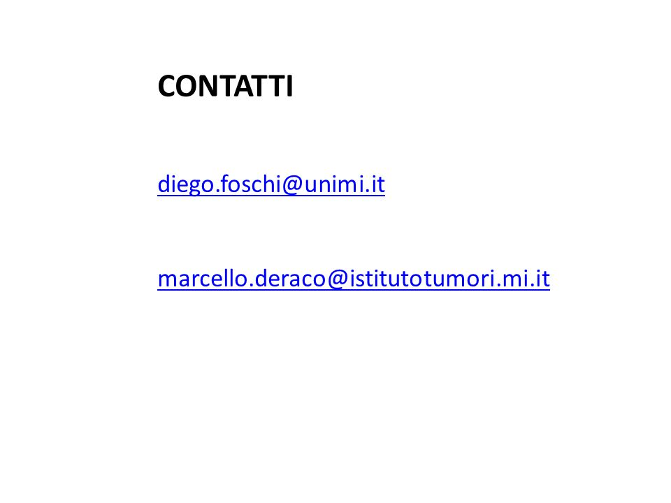 CONTATTI diego.foschi@unimi.it marcello.deraco@istitutotumori.mi.it