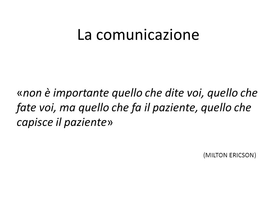 La comunicazione «non è importante quello che dite voi, quello che fate voi, ma quello che fa il paziente, quello che capisce il paziente»