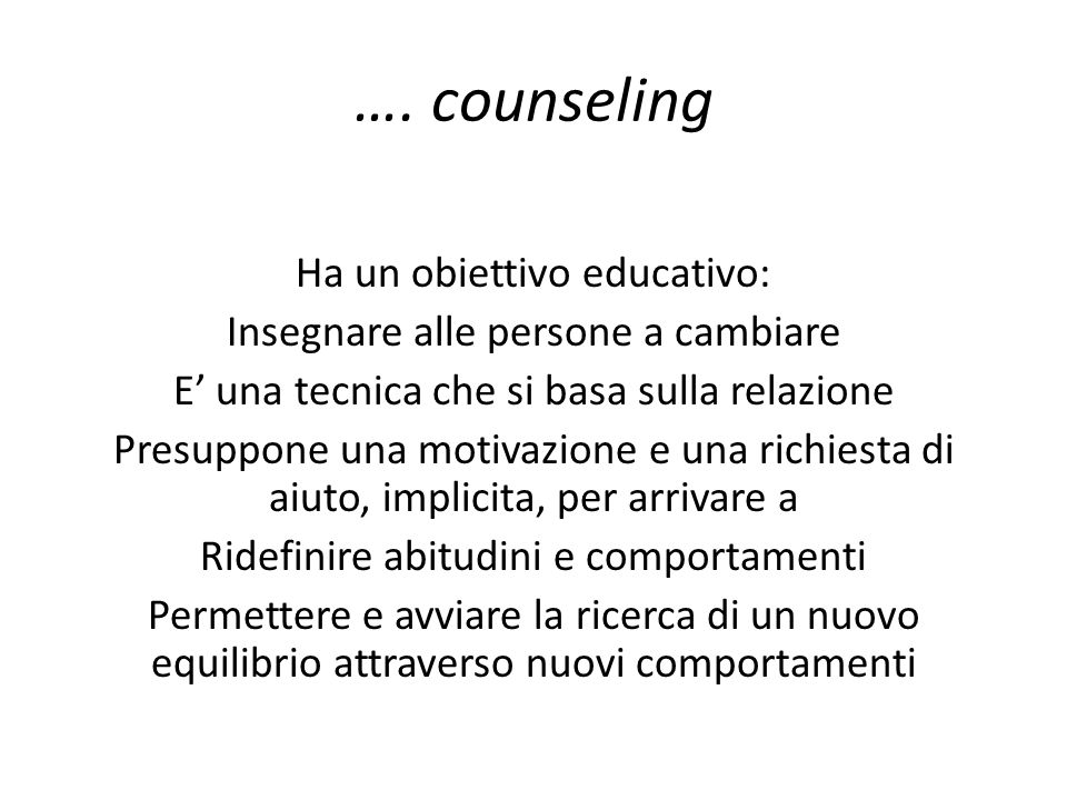 …. counseling Ha un obiettivo educativo: