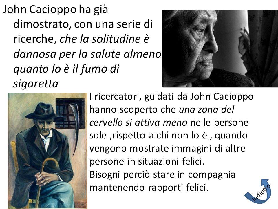 John Cacioppo ha già dimostrato, con una serie di ricerche, che la solitudine è dannosa per la salute almeno quanto lo è il fumo di sigaretta