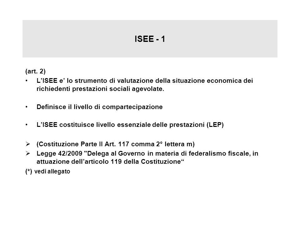 ISEE - 1 (art. 2) L'ISEE e' lo strumento di valutazione della situazione economica dei richiedenti prestazioni sociali agevolate.