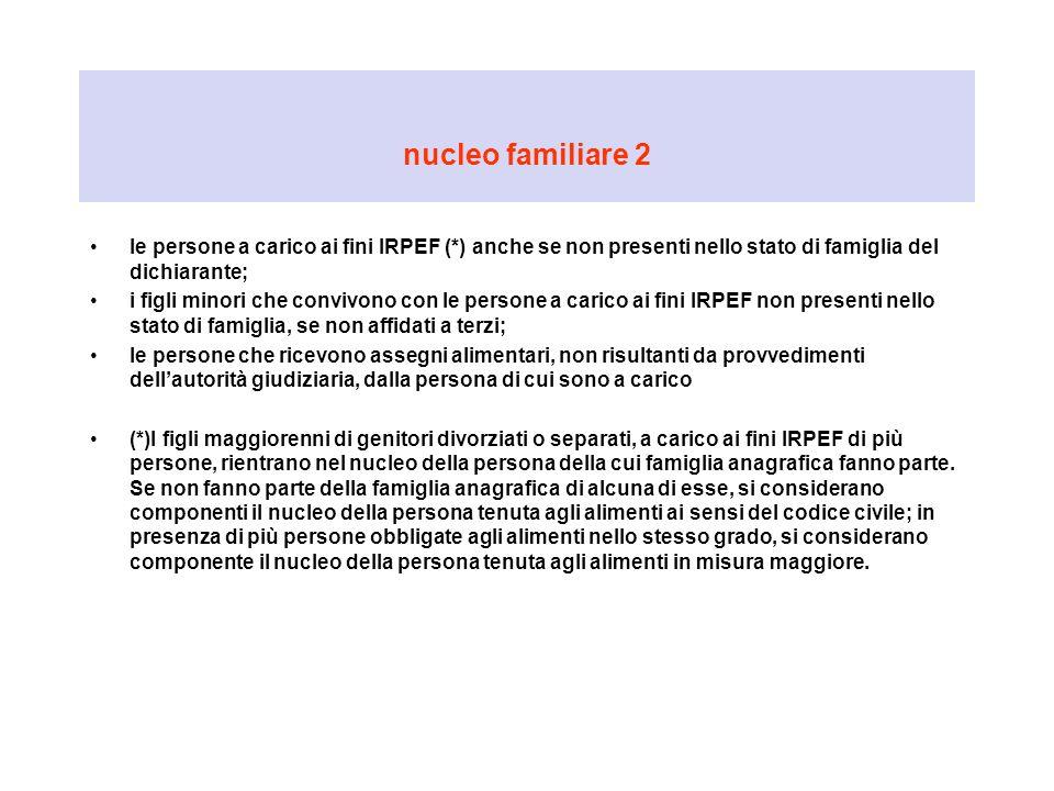 nucleo familiare 2 le persone a carico ai fini IRPEF (*) anche se non presenti nello stato di famiglia del dichiarante;
