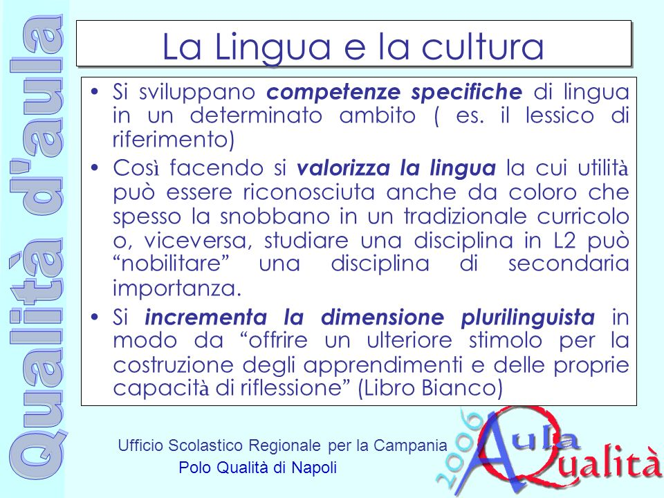 La Lingua e la cultura Si sviluppano competenze specifiche di lingua in un determinato ambito ( es. il lessico di riferimento)